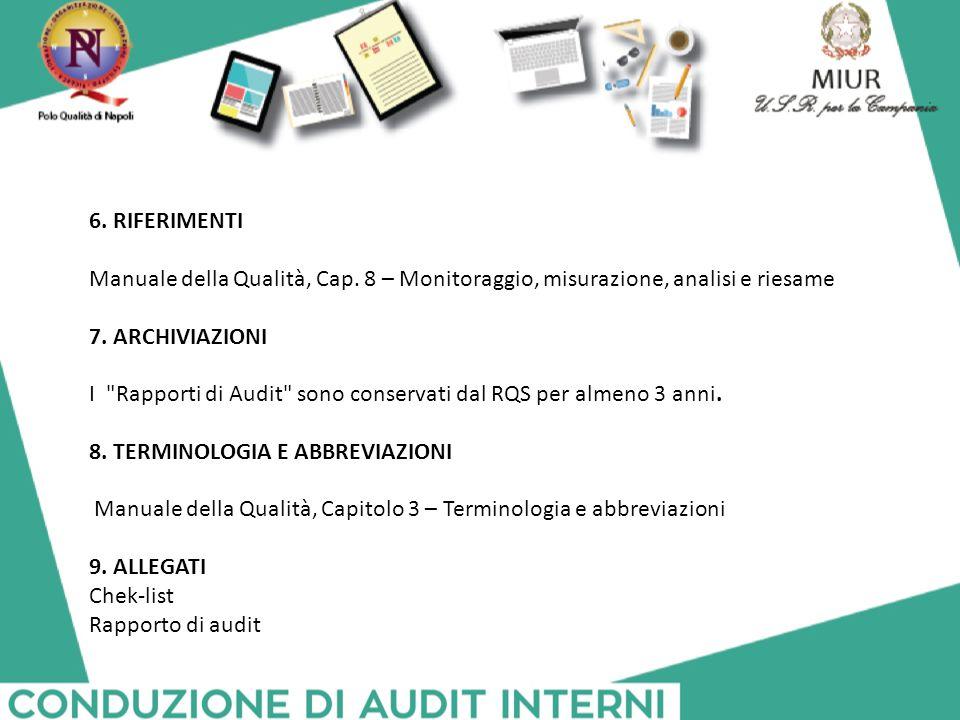 6. RIFERIMENTI Manuale della Qualità, Cap. 8 – Monitoraggio, misurazione, analisi e riesame. 7. ARCHIVIAZIONI.