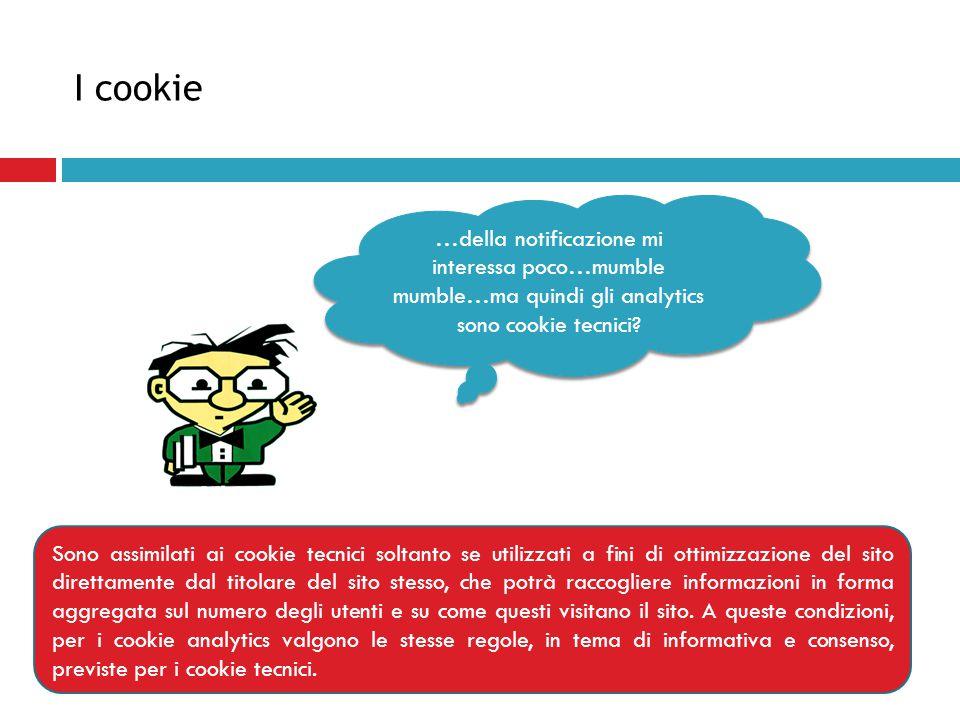 I cookie …della notificazione mi interessa poco…mumble mumble…ma quindi gli analytics sono cookie tecnici