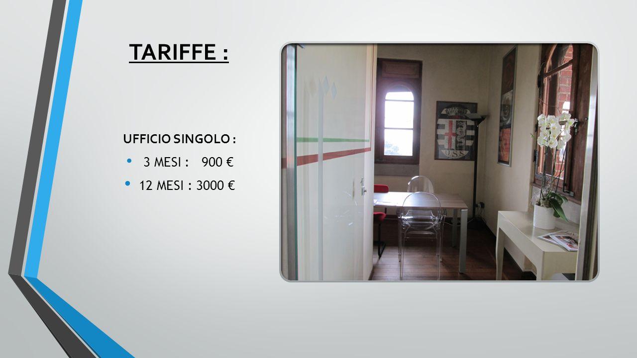 TARIFFE : UFFICIO SINGOLO : 3 MESI : 900 € 12 MESI : 3000 €