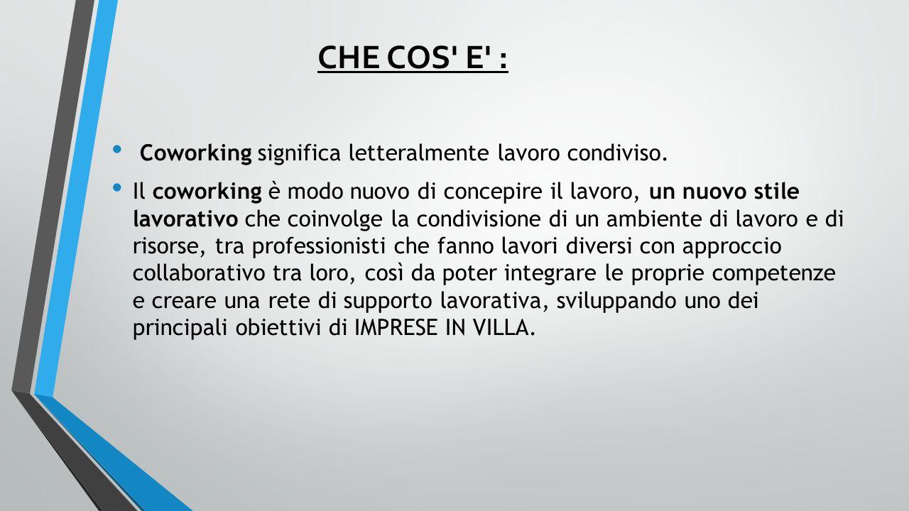 CHE COS E : Coworking significa letteralmente lavoro condiviso.