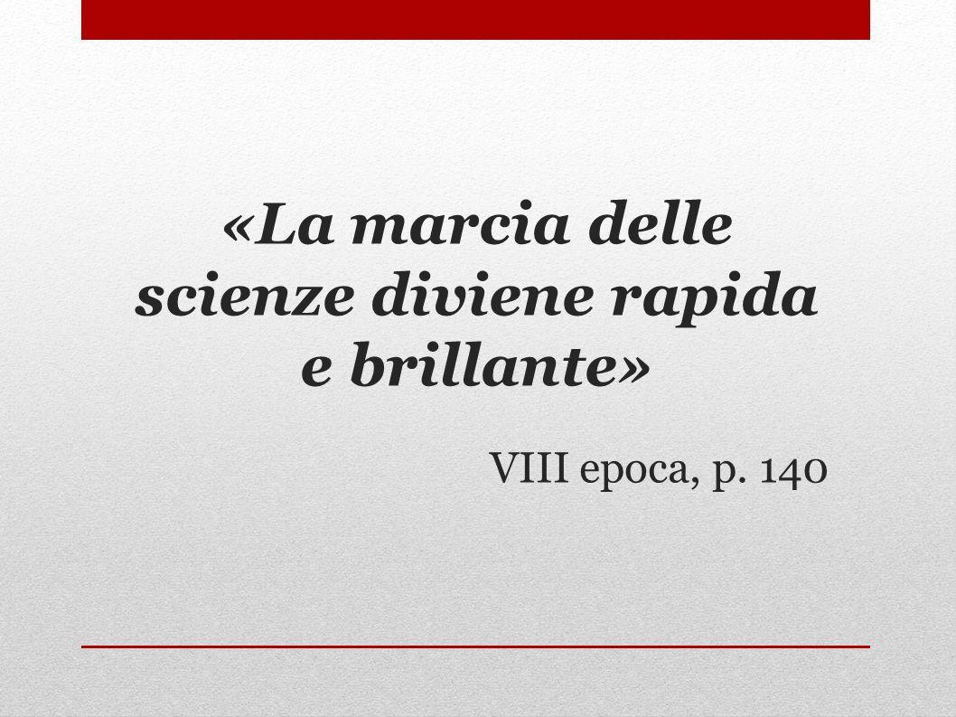 «La marcia delle scienze diviene rapida e brillante»
