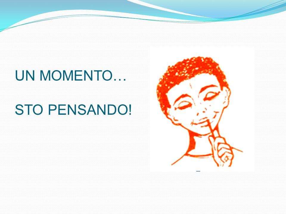 UN MOMENTO… STO PENSANDO!
