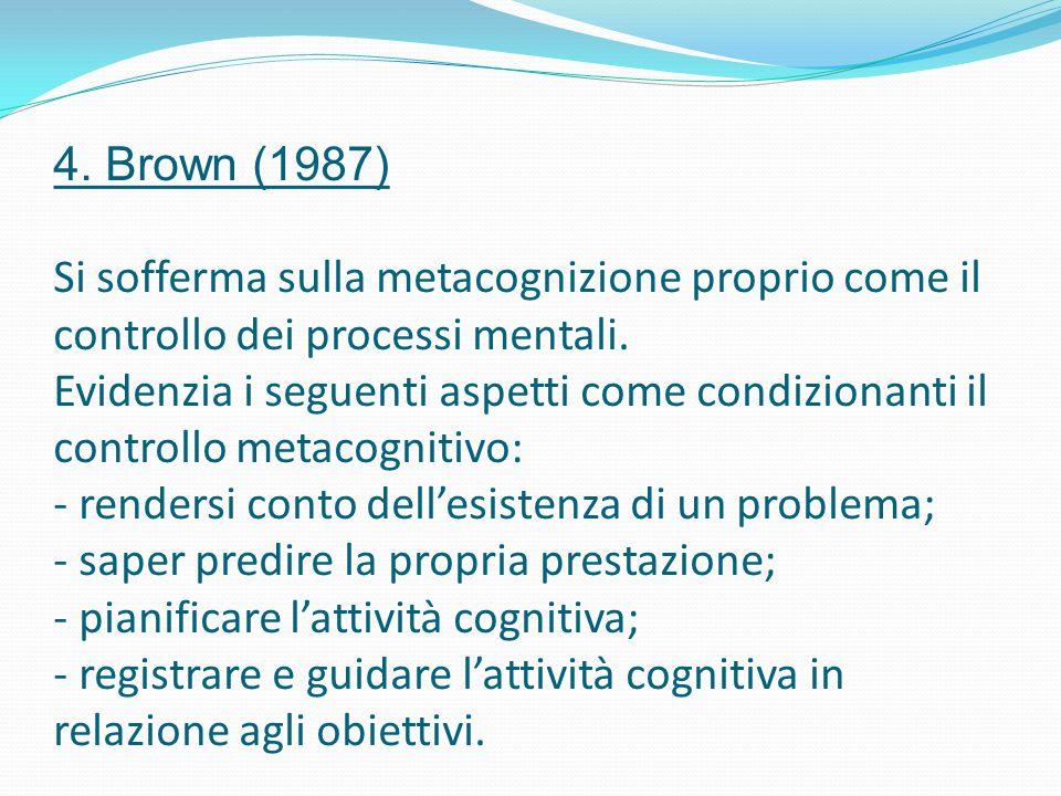 4. Brown (1987) Si sofferma sulla metacognizione proprio come il controllo dei processi mentali.