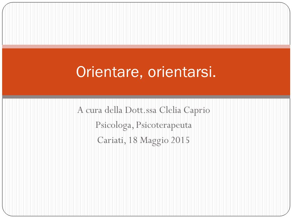 Orientare, orientarsi. A cura della Dott.ssa Clelia Caprio