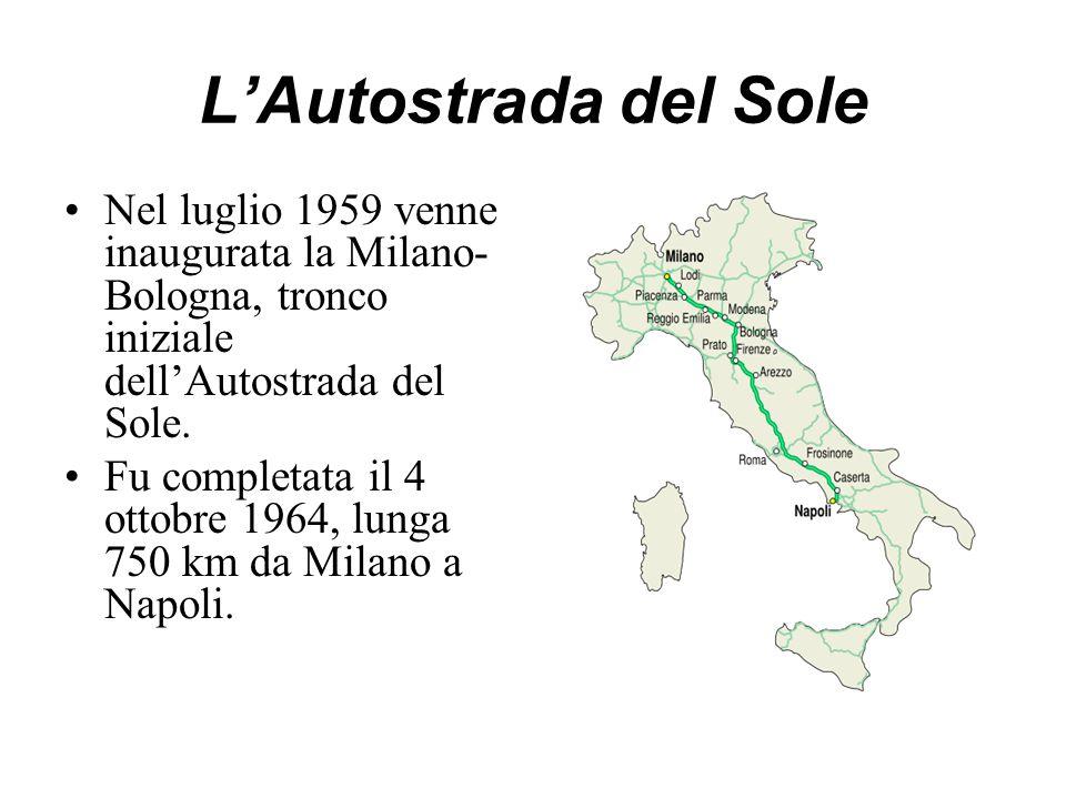 L'Autostrada del Sole Nel luglio 1959 venne inaugurata la Milano-Bologna, tronco iniziale dell'Autostrada del Sole.