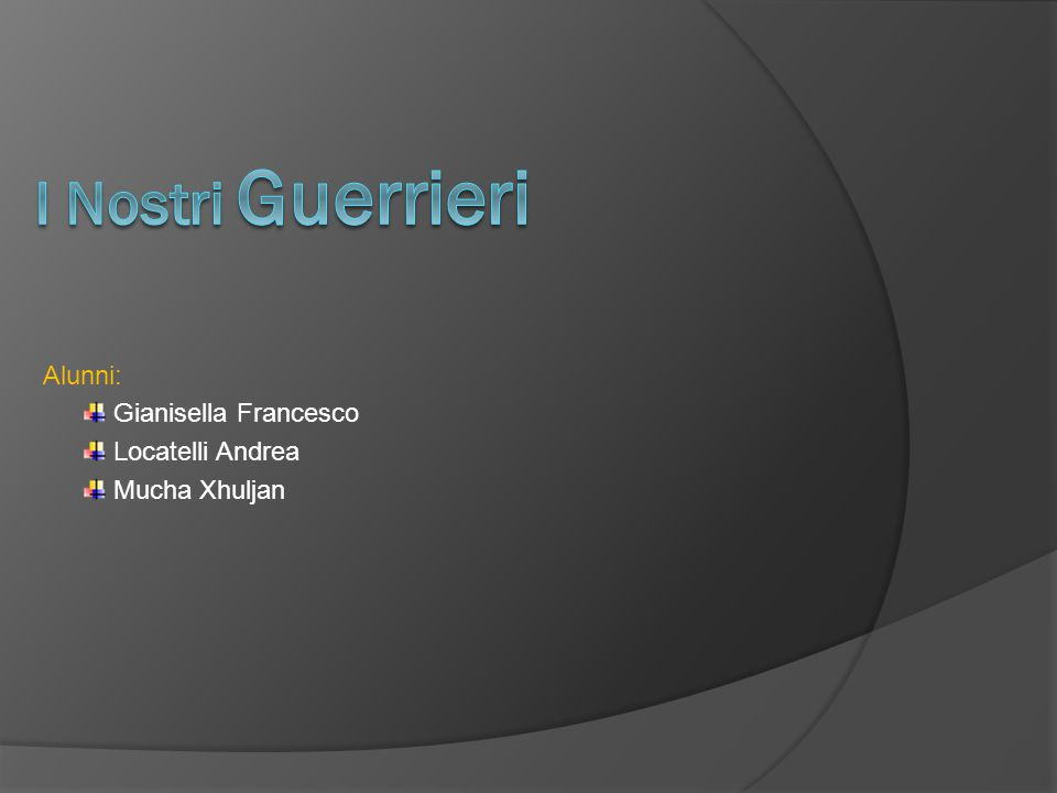 I Nostri Guerrieri Alunni: Gianisella Francesco Locatelli Andrea