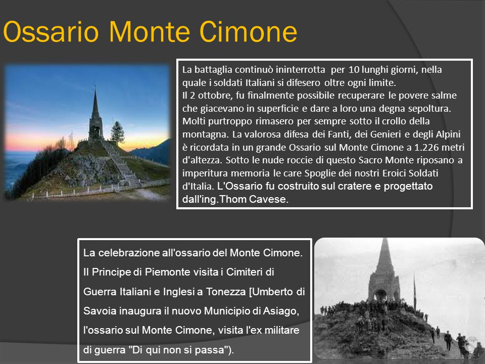 Ossario Monte Cimone La battaglia continuò ininterrotta per 10 lunghi giorni, nella quale i soldati Italiani si difesero oltre ogni limite.