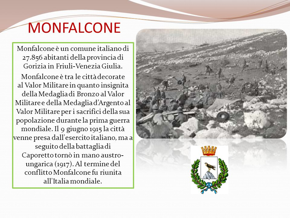 MONFALCONE Monfalcone è un comune italiano di 27.856 abitanti della provincia di Gorizia in Friuli-Venezia Giulia.