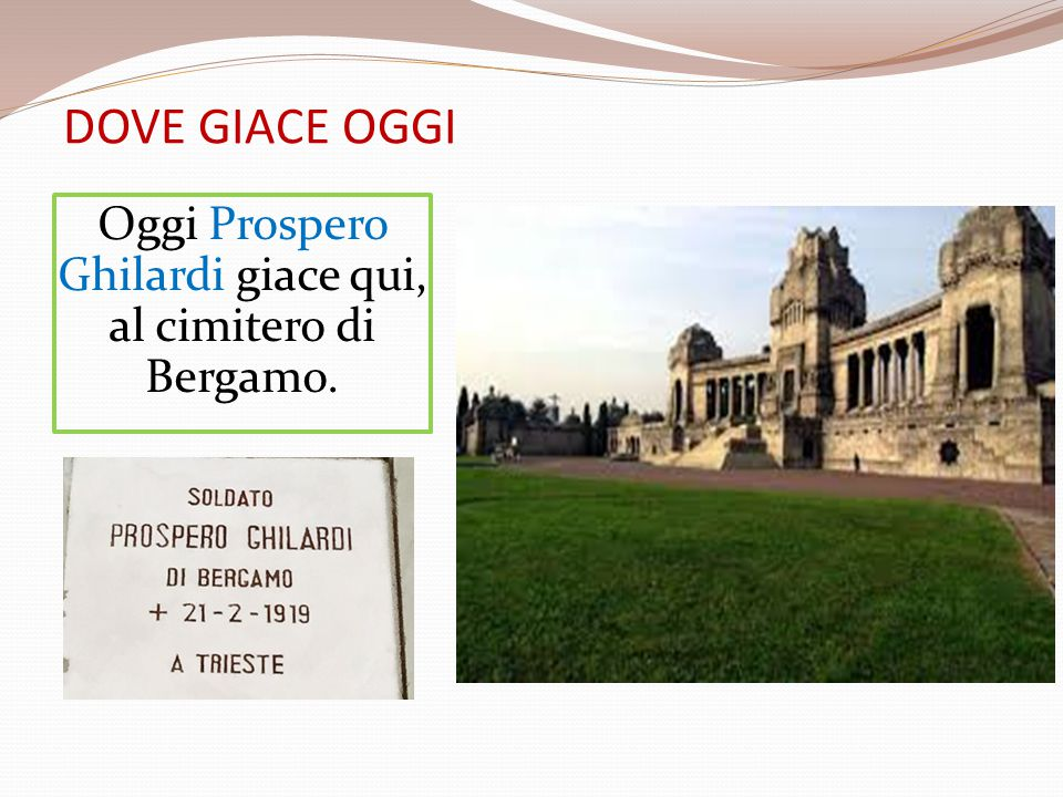 Oggi Prospero Ghilardi giace qui, al cimitero di Bergamo.