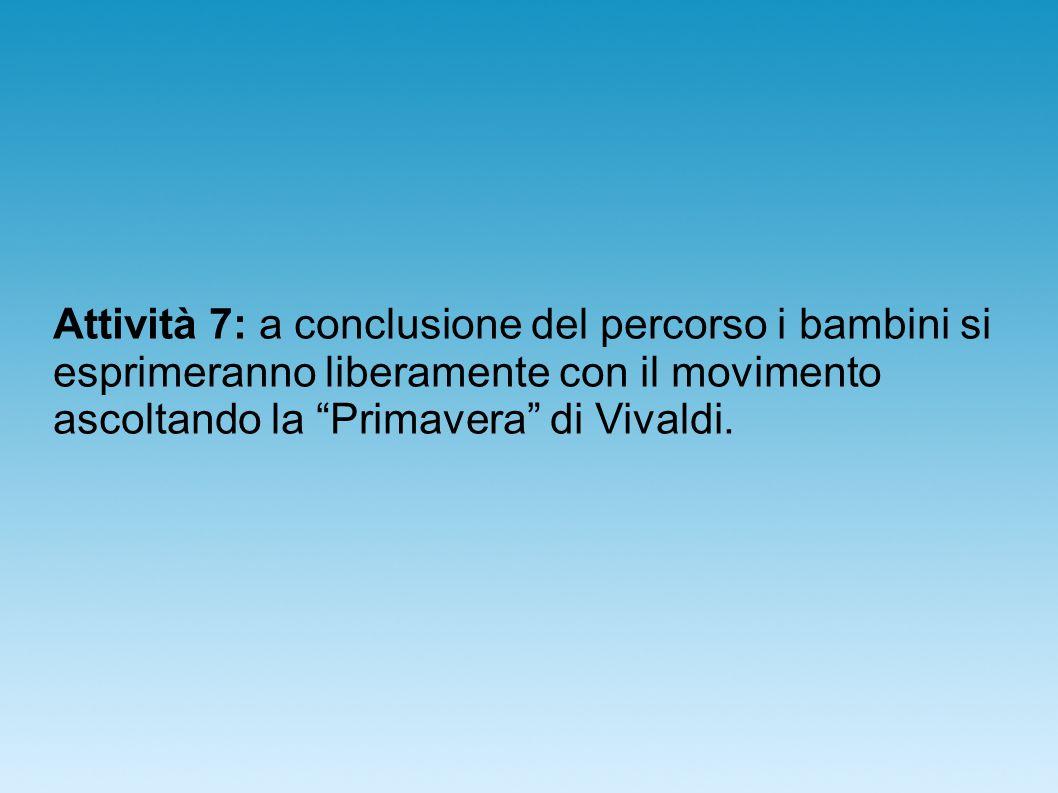 Attività 7: a conclusione del percorso i bambini si esprimeranno liberamente con il movimento ascoltando la Primavera di Vivaldi.
