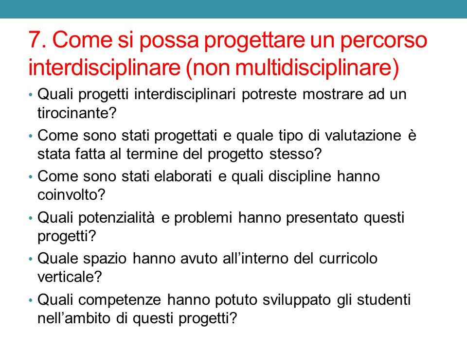 7. Come si possa progettare un percorso interdisciplinare (non multidisciplinare)