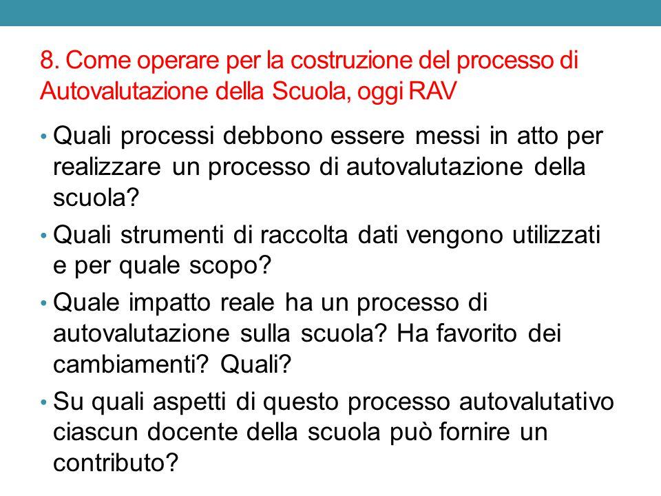 8. Come operare per la costruzione del processo di Autovalutazione della Scuola, oggi RAV