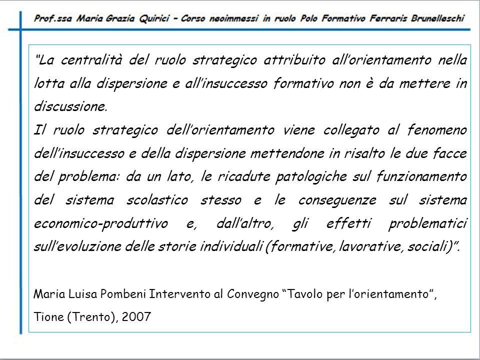 La centralità del ruolo strategico attribuito all'orientamento nella lotta alla dispersione e all'insuccesso formativo non è da mettere in discussione.
