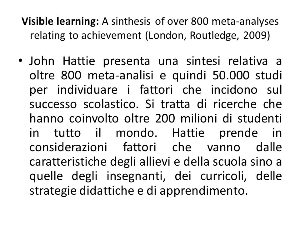 Visible learning: A sinthesis of over 800 meta-analyses relating to achievement (London, Routledge, 2009)