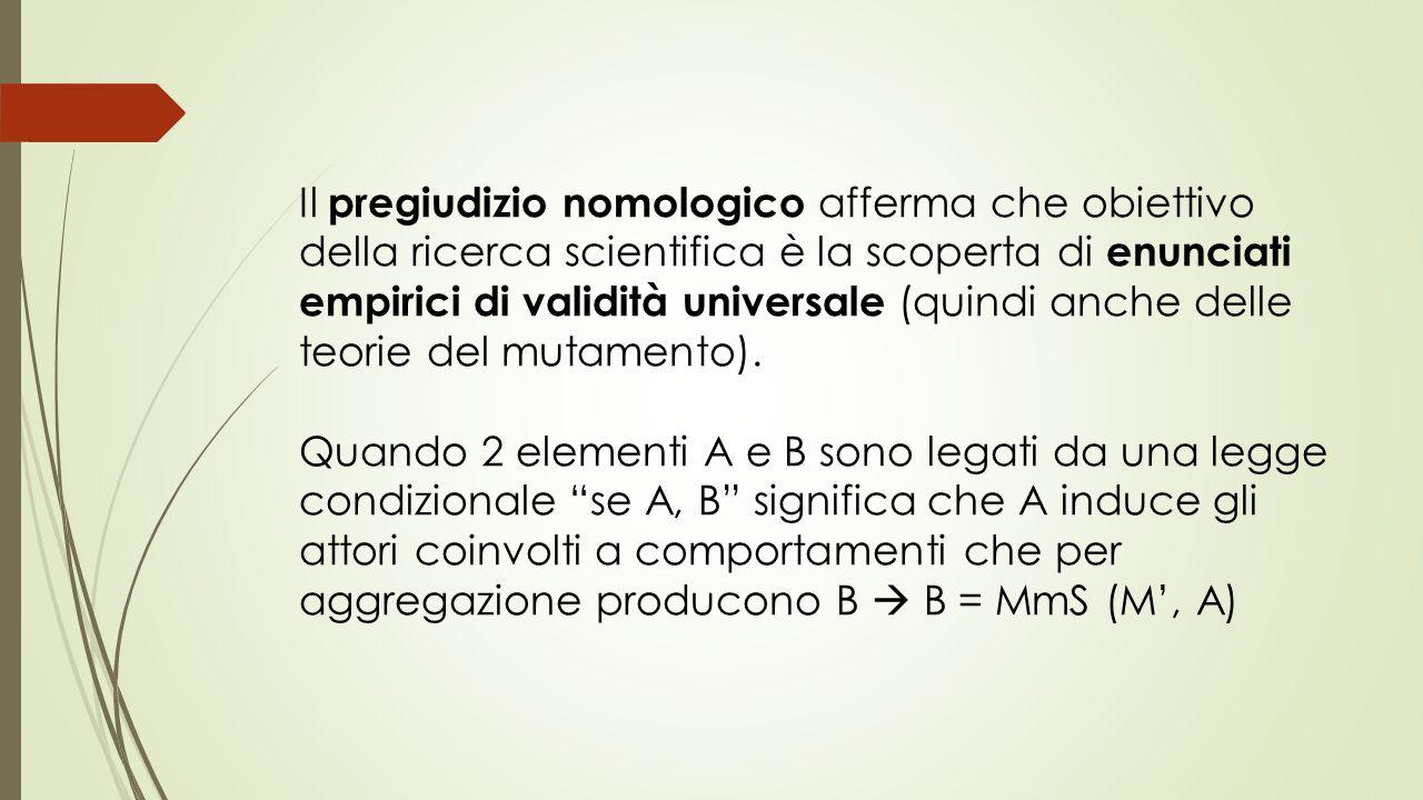 Il pregiudizio nomologico afferma che obiettivo della ricerca scientifica è la scoperta di enunciati empirici di validità universale (quindi anche delle teorie del mutamento).