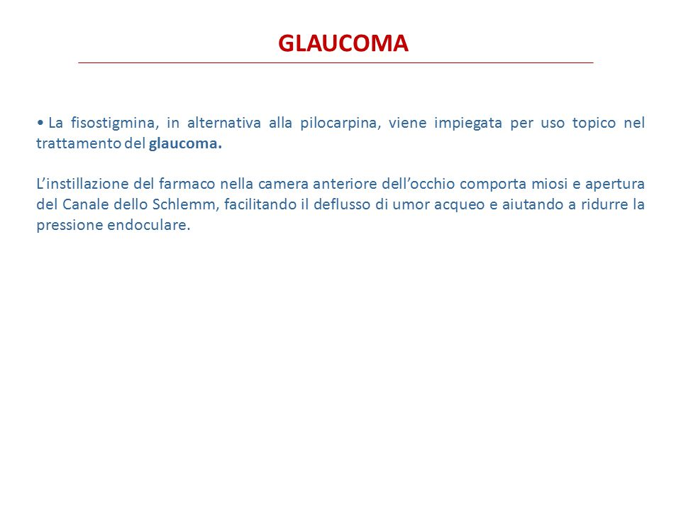 GLAUCOMA La fisostigmina, in alternativa alla pilocarpina, viene impiegata per uso topico nel trattamento del glaucoma.