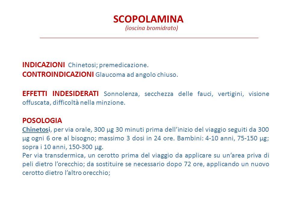 SCOPOLAMINA Indicazioni Chinetosi; premedicazione.