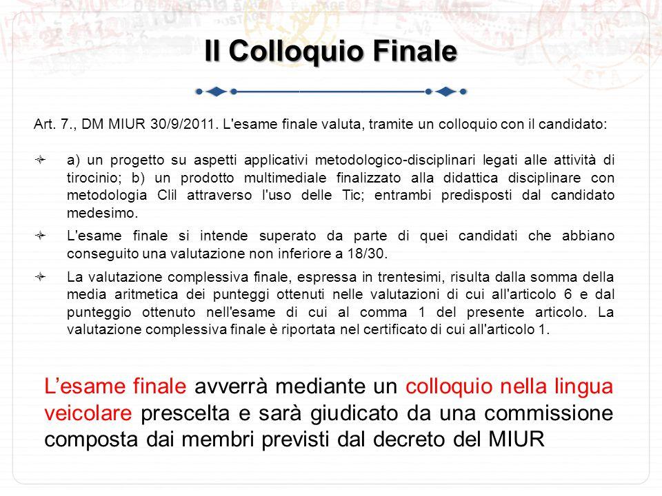Il Colloquio Finale Art. 7., DM MIUR 30/9/2011. L esame finale valuta, tramite un colloquio con il candidato: