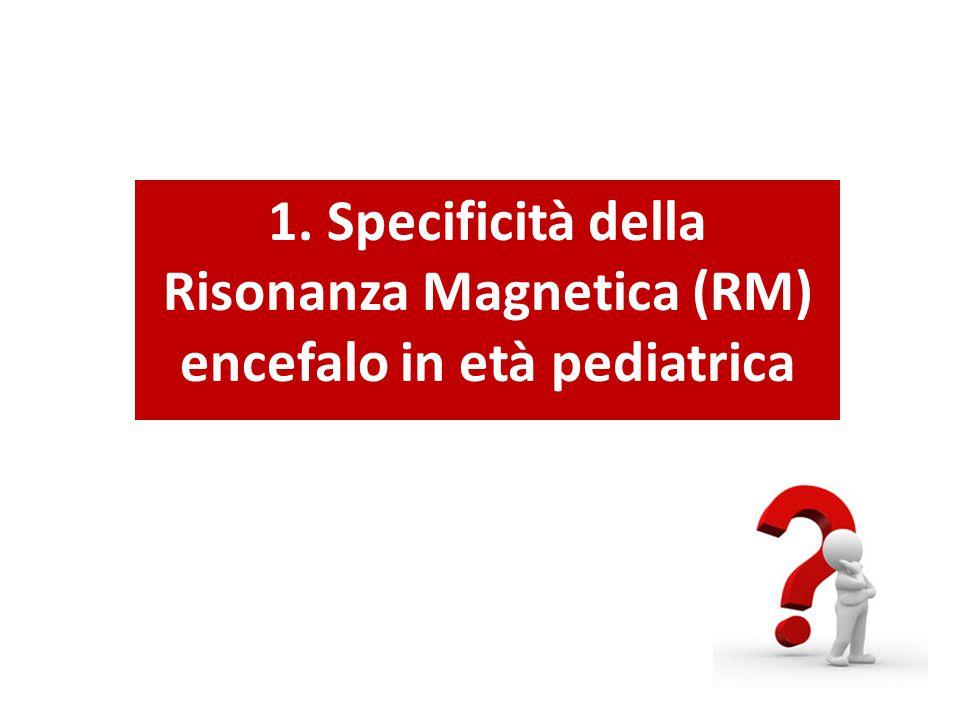 1. Specificità della Risonanza Magnetica (RM) encefalo in età pediatrica