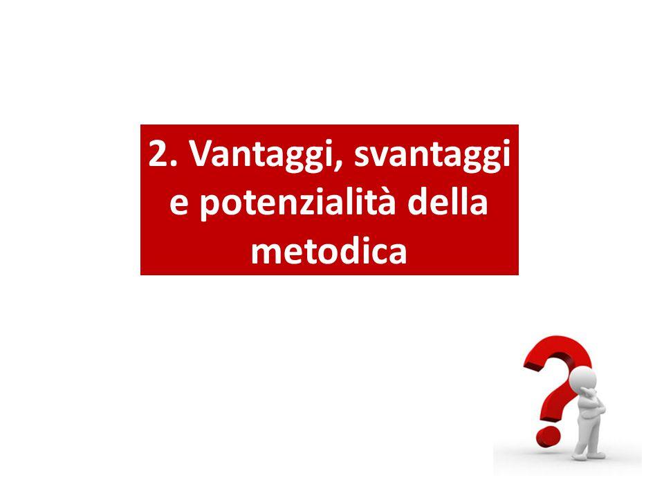 2. Vantaggi, svantaggi e potenzialità della metodica
