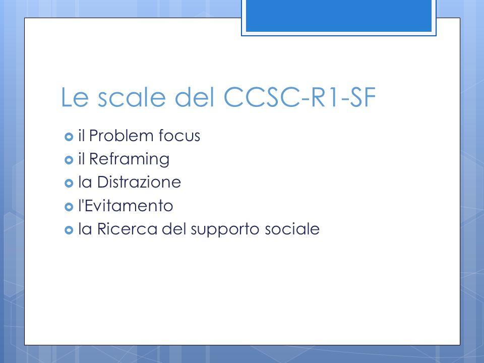 Le scale del CCSC-R1-SF il Problem focus il Reframing la Distrazione