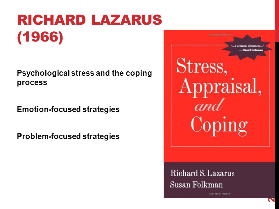 Richard Lazarus (1966) Psychological stress and the coping process Emotion-focused strategies Problem-focused strategies