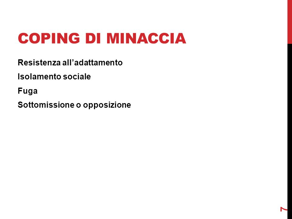 Coping di minaccia Resistenza all'adattamento Isolamento sociale Fuga Sottomissione o opposizione