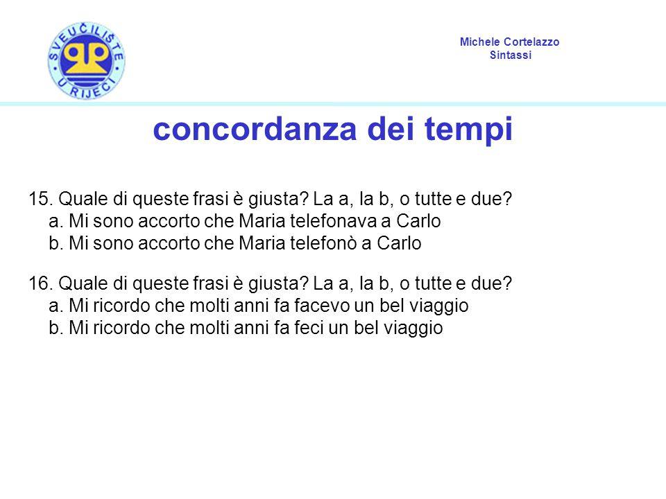 concordanza dei tempi 15. Quale di queste frasi è giusta La a, la b, o tutte e due a. Mi sono accorto che Maria telefonava a Carlo.