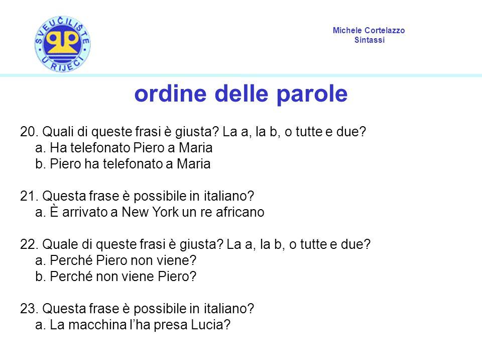 ordine delle parole 20. Quali di queste frasi è giusta La a, la b, o tutte e due a. Ha telefonato Piero a Maria.