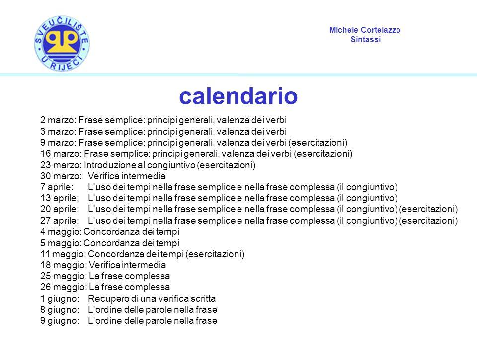 calendario 2 marzo: Frase semplice: principi generali, valenza dei verbi. 3 marzo: Frase semplice: principi generali, valenza dei verbi.