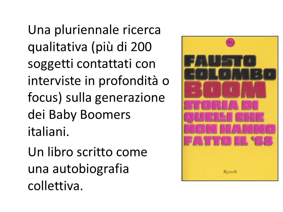 Una pluriennale ricerca qualitativa (più di 200 soggetti contattati con interviste in profondità o focus) sulla generazione dei Baby Boomers italiani.