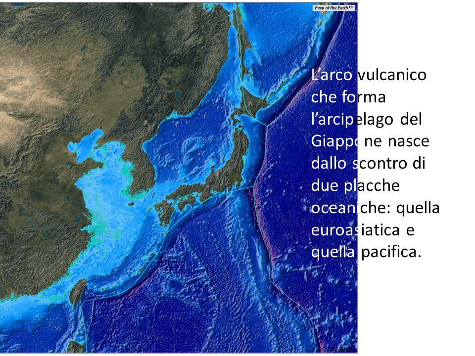 L'arco vulcanico che forma l'arcipelago del Giappone nasce dallo scontro di due placche oceaniche: quella euroasiatica e quella pacifica.