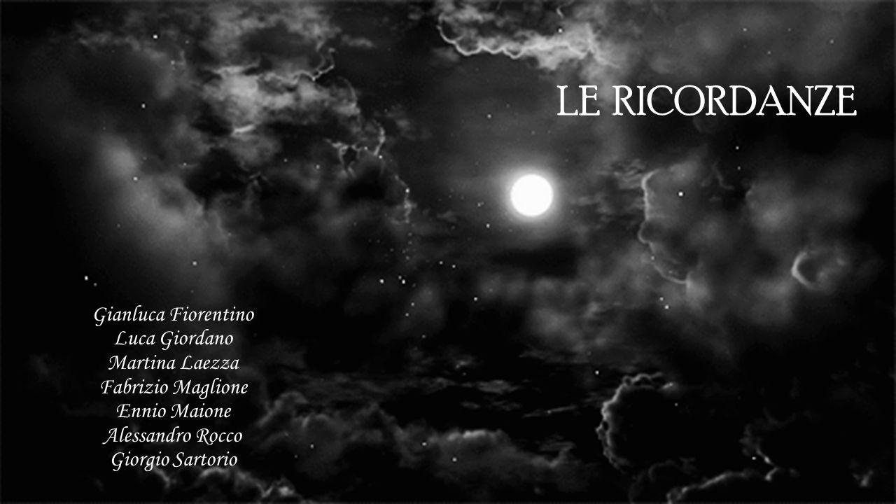 LE RICORDANZE Gianluca Fiorentino Luca Giordano Martina Laezza Fabrizio Maglione Ennio Maione Alessandro Rocco Giorgio Sartorio.