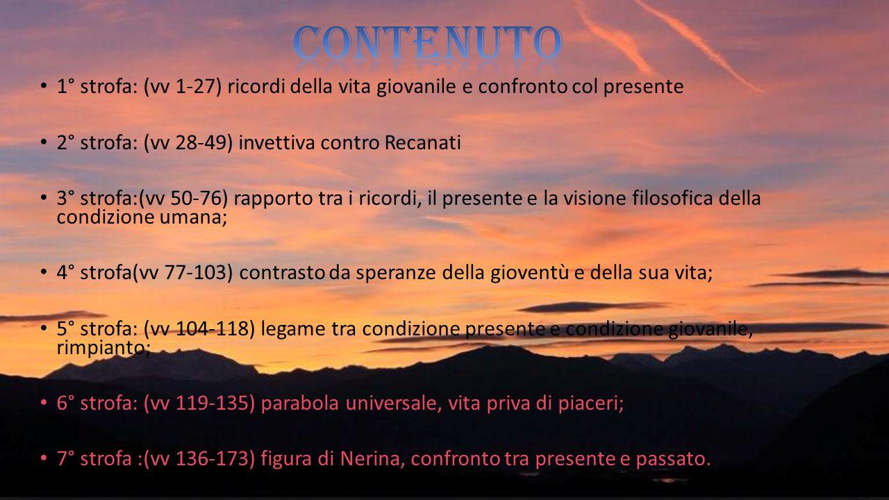 CONTENUTO 1° strofa: (vv 1-27) ricordi della vita giovanile e confronto col presente. 2° strofa: (vv 28-49) invettiva contro Recanati.
