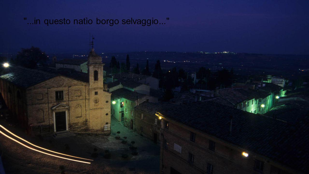 ...in questo natìo borgo selvaggio...