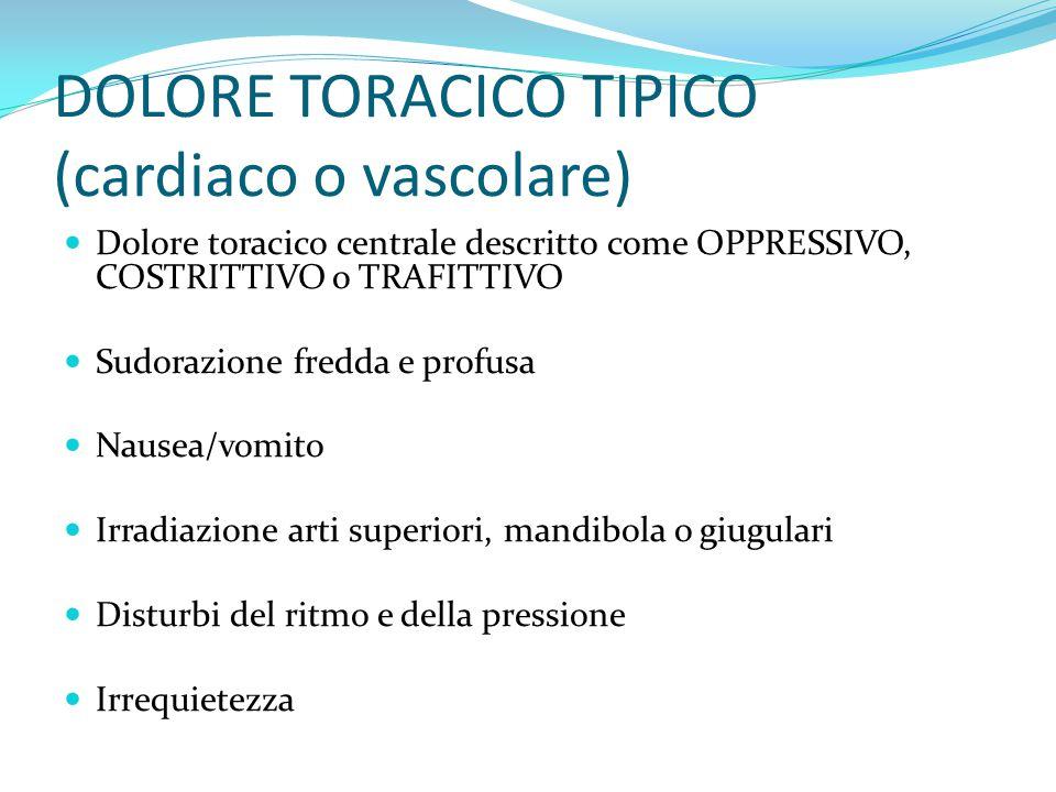 DOLORE TORACICO TIPICO (cardiaco o vascolare)