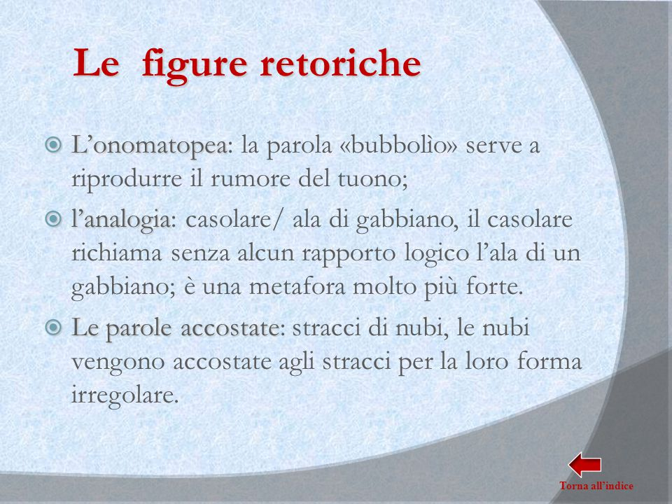 Le figure retoriche L'onomatopea: la parola «bubbolìo» serve a riprodurre il rumore del tuono;