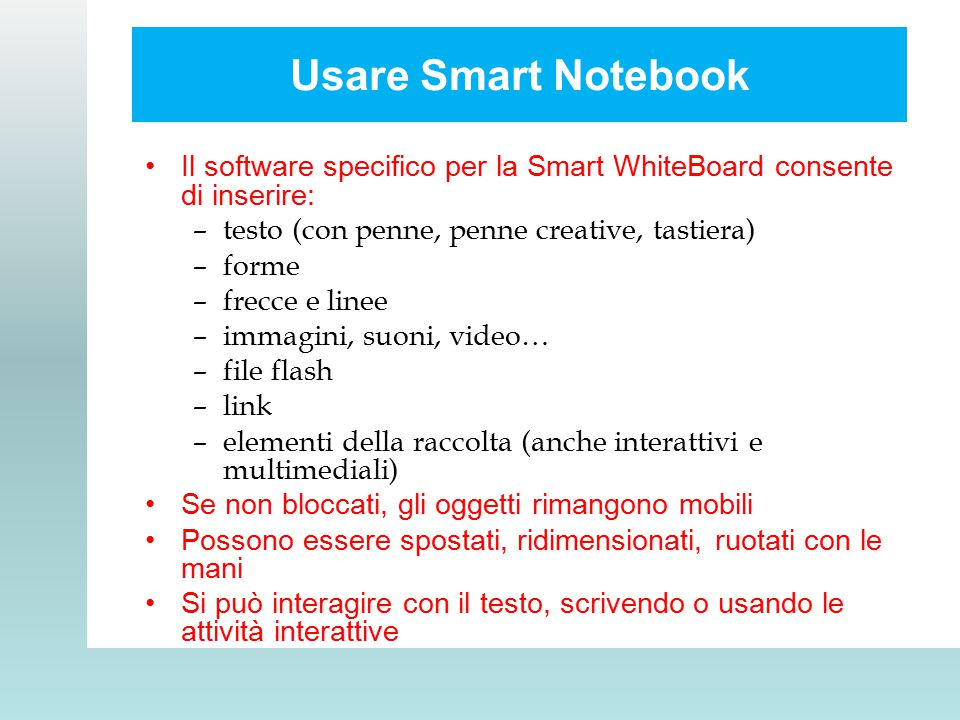 Usare Smart Notebook Il software specifico per la Smart WhiteBoard consente di inserire: testo (con penne, penne creative, tastiera)