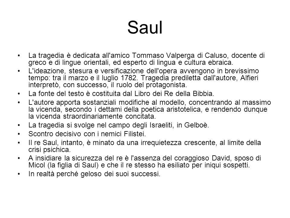 Saul La tragedia è dedicata all amico Tommaso Valperga di Caluso, docente di greco e di lingue orientali, ed esperto di lingua e cultura ebraica.