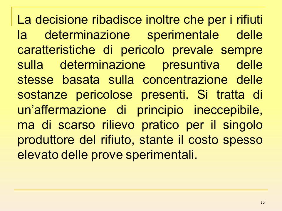La decisione ribadisce inoltre che per i rifiuti la determinazione sperimentale delle caratteristiche di pericolo prevale sempre sulla determinazione presuntiva delle stesse basata sulla concentrazione delle sostanze pericolose presenti.