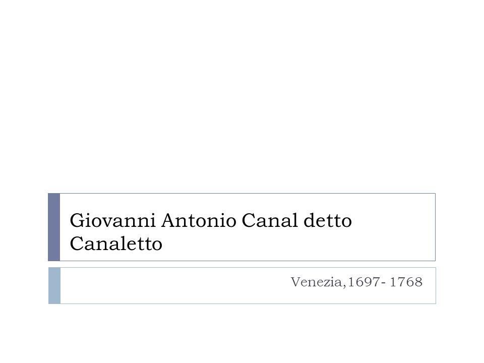 Giovanni Antonio Canal detto Canaletto