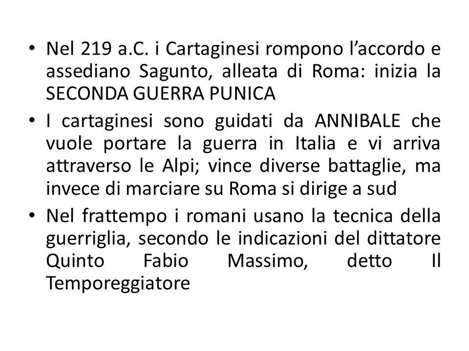 Nel 219 a.C. i Cartaginesi rompono l'accordo e assediano Sagunto, alleata di Roma: inizia la SECONDA GUERRA PUNICA