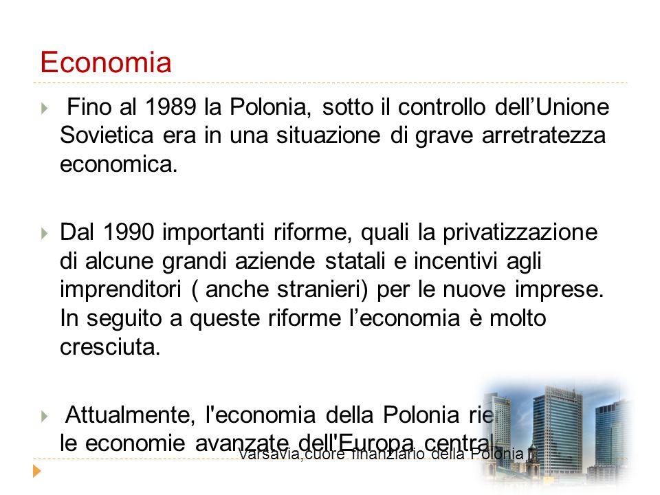 Economia Fino al 1989 la Polonia, sotto il controllo dell'Unione Sovietica era in una situazione di grave arretratezza economica.