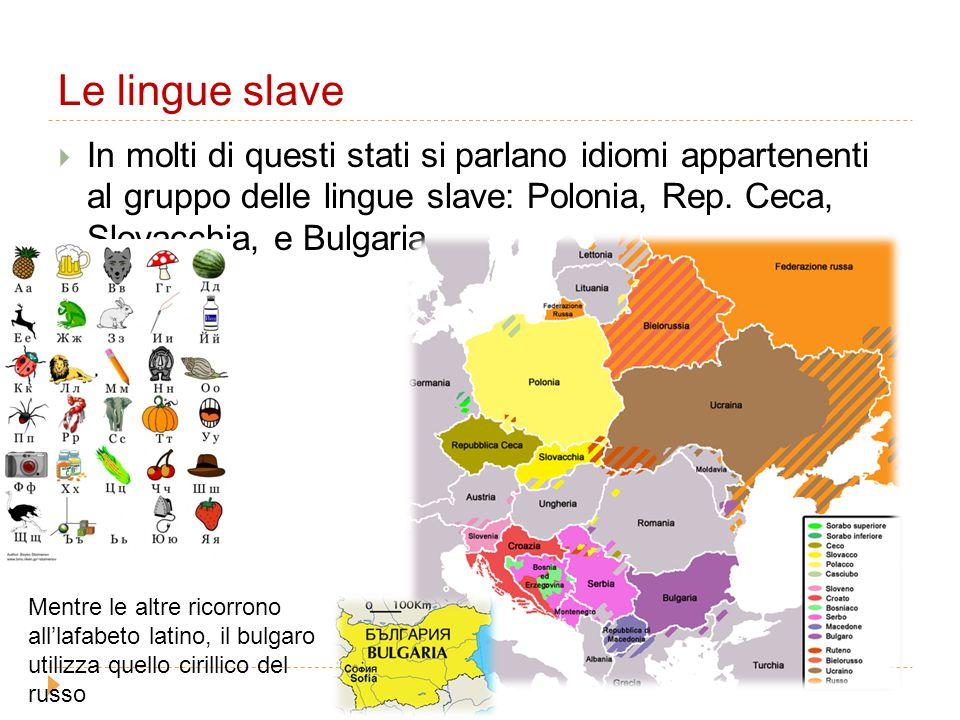 Le lingue slave In molti di questi stati si parlano idiomi appartenenti al gruppo delle lingue slave: Polonia, Rep. Ceca, Slovacchia, e Bulgaria.