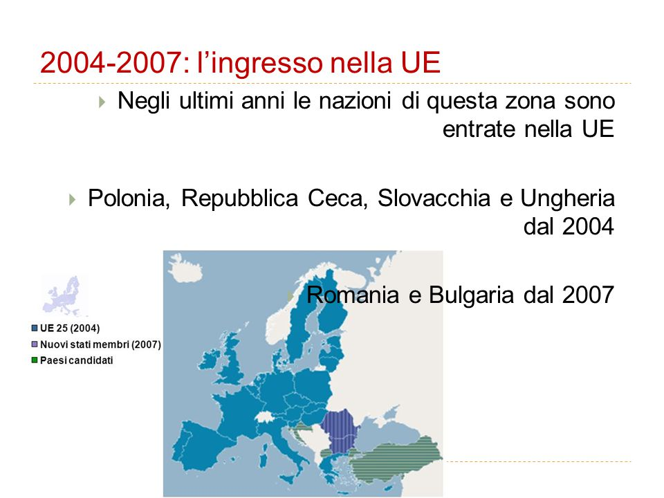 2004-2007: l'ingresso nella UE Negli ultimi anni le nazioni di questa zona sono entrate nella UE.