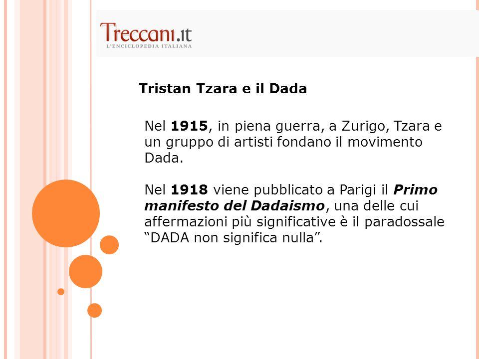 Tristan Tzara e il Dada Nel 1915, in piena guerra, a Zurigo, Tzara e un gruppo di artisti fondano il movimento Dada.
