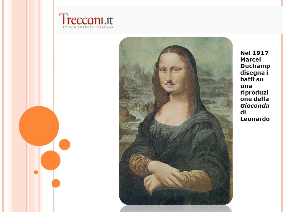 Nel 1917 Marcel Duchamp disegna i baffi su una riproduzione della Gioconda di Leonardo