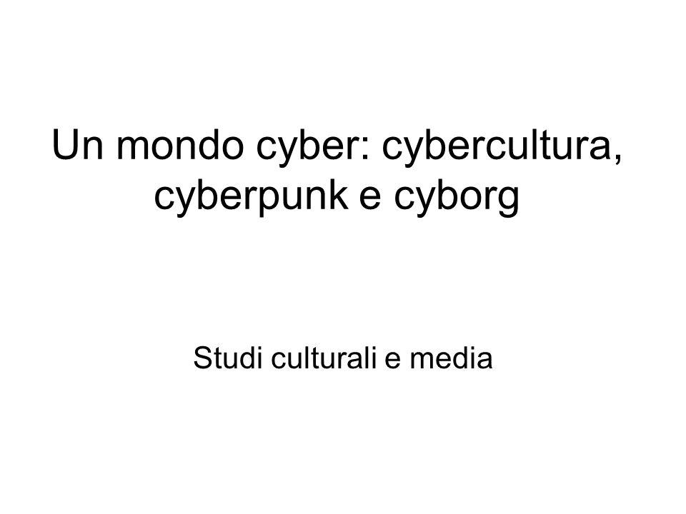 Un mondo cyber: cybercultura, cyberpunk e cyborg