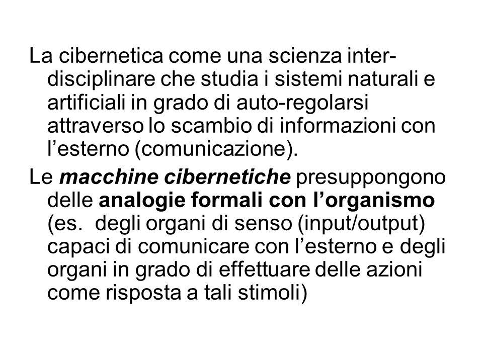 La cibernetica come una scienza inter-disciplinare che studia i sistemi naturali e artificiali in grado di auto-regolarsi attraverso lo scambio di informazioni con l'esterno (comunicazione).