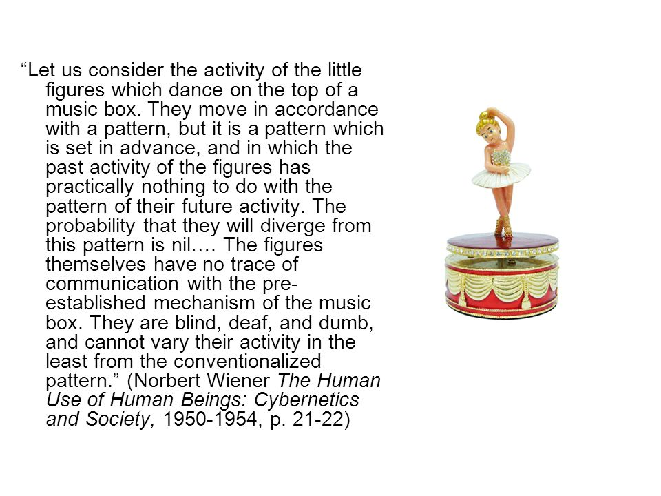 Let us consider the activity of the little figures which dance on the top of a music box.